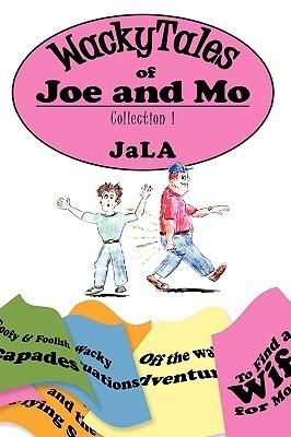 Wackytales of Joe and Mo: Collection 1 JaLA JaLA