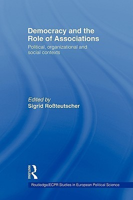 Democracy and the Role of Associations: Political, Strutural and Social Contexts Sigrid Rossteutscher