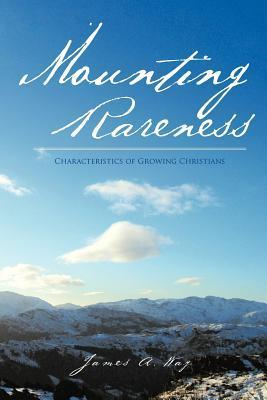 Mounting Rareness: Characteristics of Growing Christians  by  James A. Way