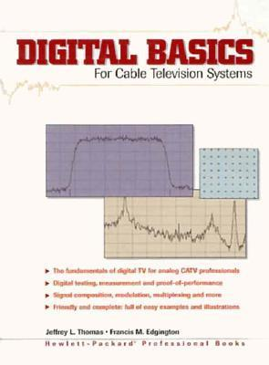 Digital Basics for Cable TV Systems Jeffrey L. Thomas