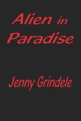 Alien in Paradise  by  Jenny Grindele