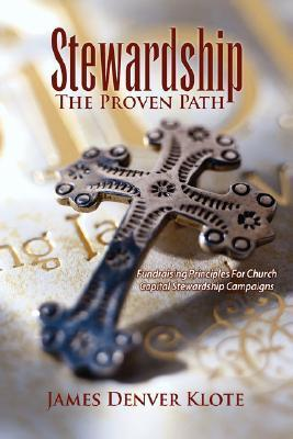 Stewardship: the Proven Path: Fund Raising Principles for Church Capital Campaigns  by  James Denver Klote