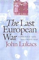 The Last European War, September 1939/December 1941 John Lukacs