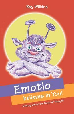 Emotio Believes in You: The Power of Emotion Ray Wilkins