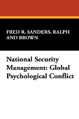 National Security Management: Global Psychological Conflict  by  Ralph Sanders