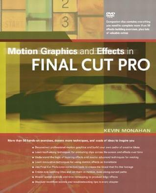 Motion Graphics and Effects in Final Cut Pro [With DVD for Mac OS X] Kevin Monahan