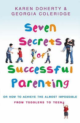 Seven Secrets Of Successful Parenting: Or How to Achieve the Almost Impossible Georgia Coleridge