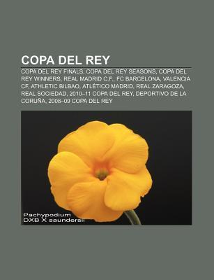 Copa del Rey: Copa del Rey Finals, Copa del Rey Seasons, Copa del Rey Winners, Real Madrid C.F., FC Barcelona, Valencia Cf, Athletic  by  Source Wikipedia
