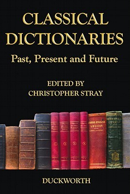Classical Dictionaries: Past, Present and Future Christopher Stray