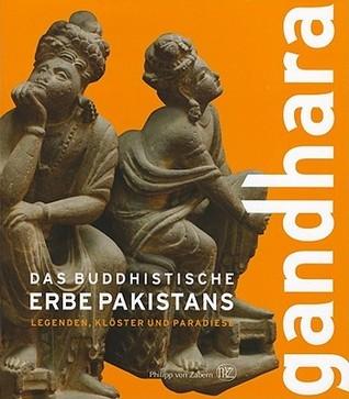 Gandhara: Das Buddhistische Erbe Pakistans/Legenden, Kloster Und Paradiese  by  Philipp Von Zabern