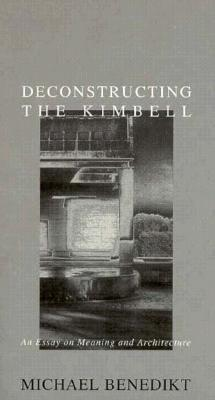 Deconstructing the Kimbell: An Essay on Meaning and Architecture Michael Benedikt