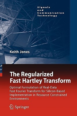 The Regularized Fast Hartley Transform: Optimal Formulation of Real-Data Fast Fourier Transform for Silicon-Based Implementation in Resource-Constrain  by  Keith Jones