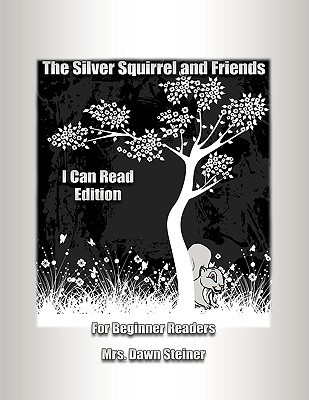 Silver Squirrel and Friends I Can Read Edition: For Beginner Readers Dawn Steiner