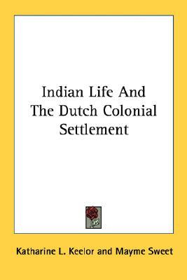 Indian Life and the Dutch Colonial Settlement Katharine L. Keelor