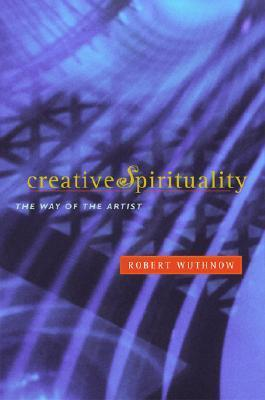 Creative Spirituality: The Way of the Artist  by  Robert Wuthnow