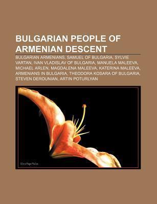 Bulgarian People of Armenian Descent: Bulgarian Armenians, Samuel of Bulgaria, Sylvie Vartan, Ivan Vladislav of Bulgaria, Manuela Maleeva Source Wikipedia