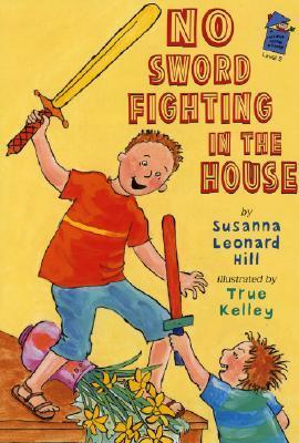 No Sword Fighting in the House: A Holiday House Reader Level 2 Susanna Leonard Hill
