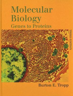 Molecular Biology: Genes to Proteins Burton E. Tropp