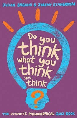 Do You Think What You Think You Think?  by  Jeremy Stangroom