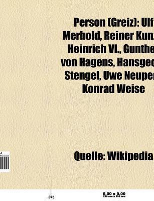 Person (Greiz): Ulf Merbold, Reiner Kunze, Gunther Von Hagens, Heinrich VI., Hansgeorg Stengel, Konrad Weise, Otto Benndorf, Uwe Neupe  by  Source Wikipedia