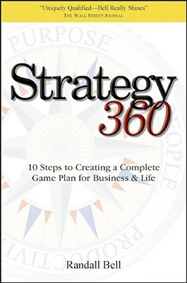Strategy 360: 10 Steps to Creating a Complete Game Plan for Business and Life Randall Bell