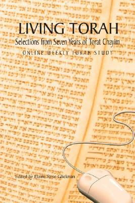 Living Torah: Selections from Seven Years of Torat Chayim Elaine Rose Glickman
