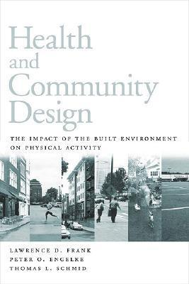 Health and Community Design: The Impact Of The Built Environment On Physical Activity Lawrence D. Frank