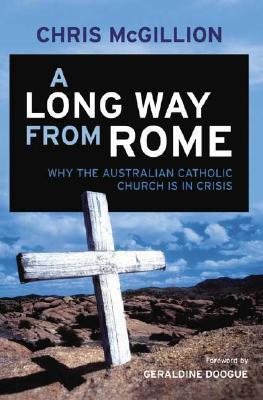 A Long Way from Rome: Why the Australian Catholic Church Is in Crisis  by  Chris McGillion