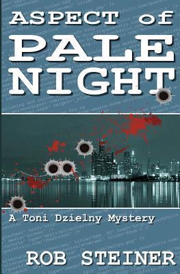 Aspect of Pale Night: A Toni Dzielny Mystery Rob Steiner
