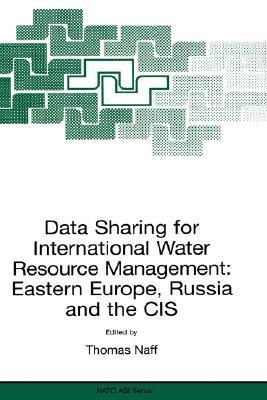 Data Sharing for International Water Resource Management: Eastern Europe, Russia and the Cis  by  Thomas Naff