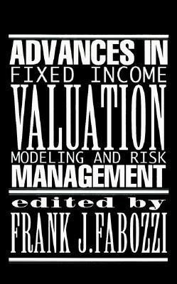 Advances in Fixed Income Valuation Modeling and Risk Management Frank J. Fabozzi
