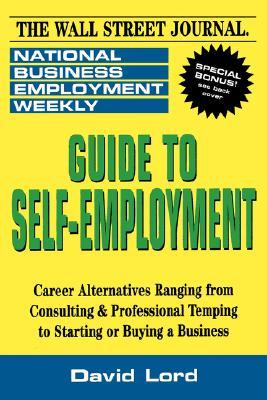 Guide to Self-Employment: A Round-Up of Career Alternatives Ranging from Consulting & Professional Temping to Starting or Buying a Business  by  David Lord