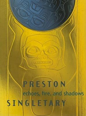 Preston Singletary: Echoes, Fire, and Shadows Melissa G. Post