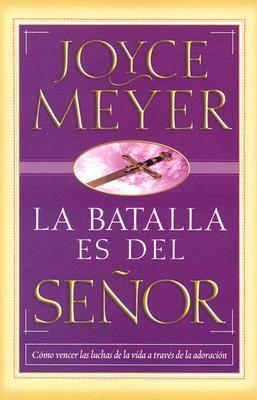 La Batalla Es del Senor / The Battle Belongs to the Lord Joyce Meyer
