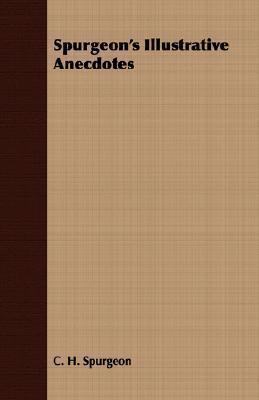 Spurgeons Illustrative Anecdotes  by  Charles Haddon Spurgeon