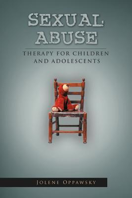 Sexual Abuse: Therapy for Children and Adolescents  by  Jolene Oppawsky
