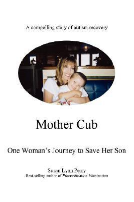 Mother Cub: One Womans Journey to Save Her Son  by  Susan Lynn Perry