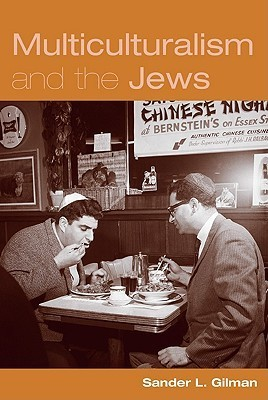 Multiculuralism and the Jews  by  Sander L. Gilman