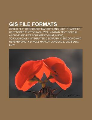 GIS File Formats: World File, Geography Markup Language, Shapefile, Geotagged Photograph, Well-Known Text  by  Source Wikipedia