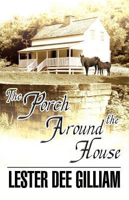 The Porch Around the House  by  Lester Dee Gilliam