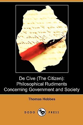 de Cive (the Citizen): Philosophical Rudiments Concerning Government and Society  by  Thomas Hobbes