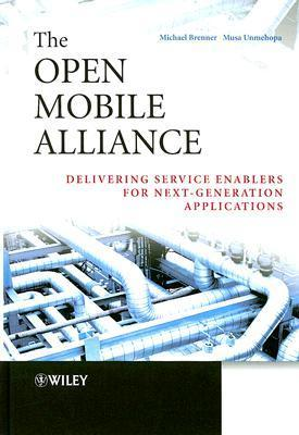 The Open Mobile Alliance: Delivering Service Enablers for Next-Generation Applications  by  Michael Brenner