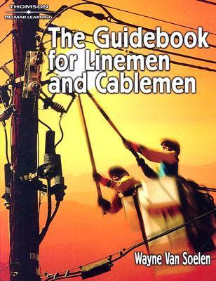 The Guidebook for Lineman and Cableman  by  Wayne Van Soelen