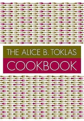 The Alice B.Toklas Cookbook Alice B. Toklas