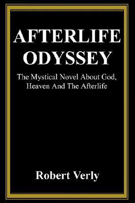 Afterlife Odyssey: The Mystical Novel about God, Heaven and the Afterlife Robert Verly