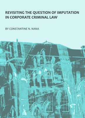 Revisiting the Question of Imputation in Corporate Criminal Law Constantine N. Nana