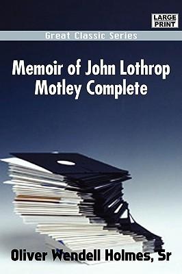 Memoir of John Lothrop Motley Complete Oliver Wendell Holmes Sr.