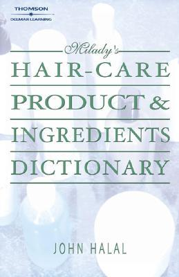 Miladys Hair-Care Product & Ingredients Dictionary  by  John Halal