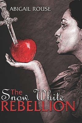 The Snow White Rebellion Abigail Rouse
