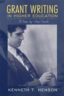 Grant Writing in Higher Education: A Step-By-Step Guide  by  Henson